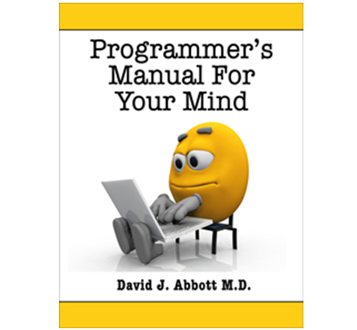 Programmer's Manual For Your Mind - David J. Abbott M.D. - Positive Thinking Doctor