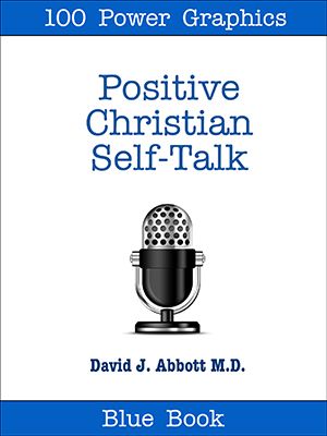 Positive Christian Self-Talk  - David J. Abbott M.D. - Positive Thinking Doctor