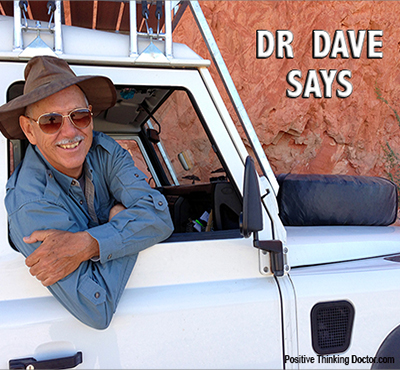 Dr. Dave says - David J. Abbott M.D. - Positive Thinking Doctor