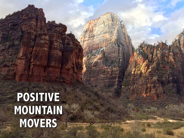 Positive Mountain Movers - moving mountains of difficulty in your life