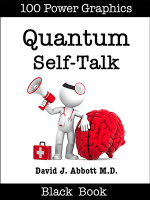 Quantum Self-Talk  - David J. Abbott M.D. - Positive Thinking Doctor